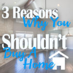 Reasons Why You Shouldn't Buy A Home