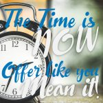 Time Is Now – Offer Like You Mean It